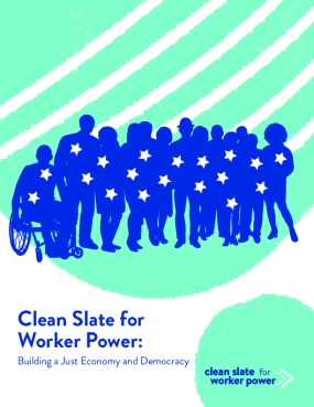 Clean Slate for Worker Power: Building a Just Economy and Democracy