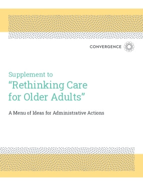 """Supplement to """"Rethinking Care for Older Adults"""": A Menu of Ideas for Administrative Actions"""